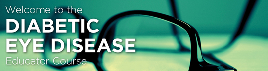 Diabetic Eye Welcome to the Diabetic Eye Disease Educator Course